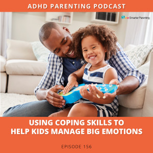 Ep #156: Using coping skills to help kids manage big emotions