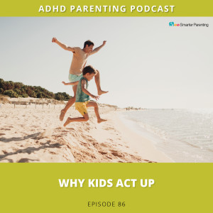Ep #86: Why kids act up
