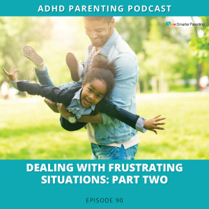 Ep #90: Dealing with frustrating situations: Part 2