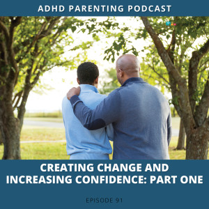 Ep #91: Creating change and increasing confidence: Part 1
