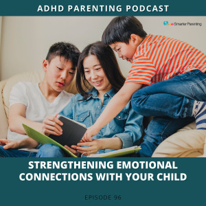 Ep #96: Strengthening emotional connections with your child