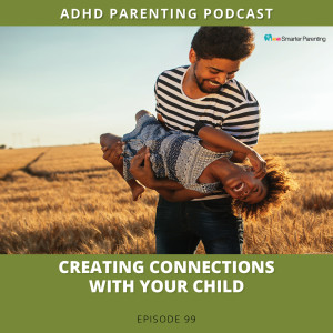 Ep #99: Creating connection with your child