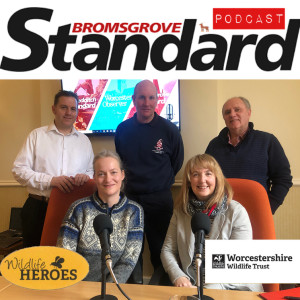 Bromsgrove Podcast with Worcestershire's Wildlife Heroes!