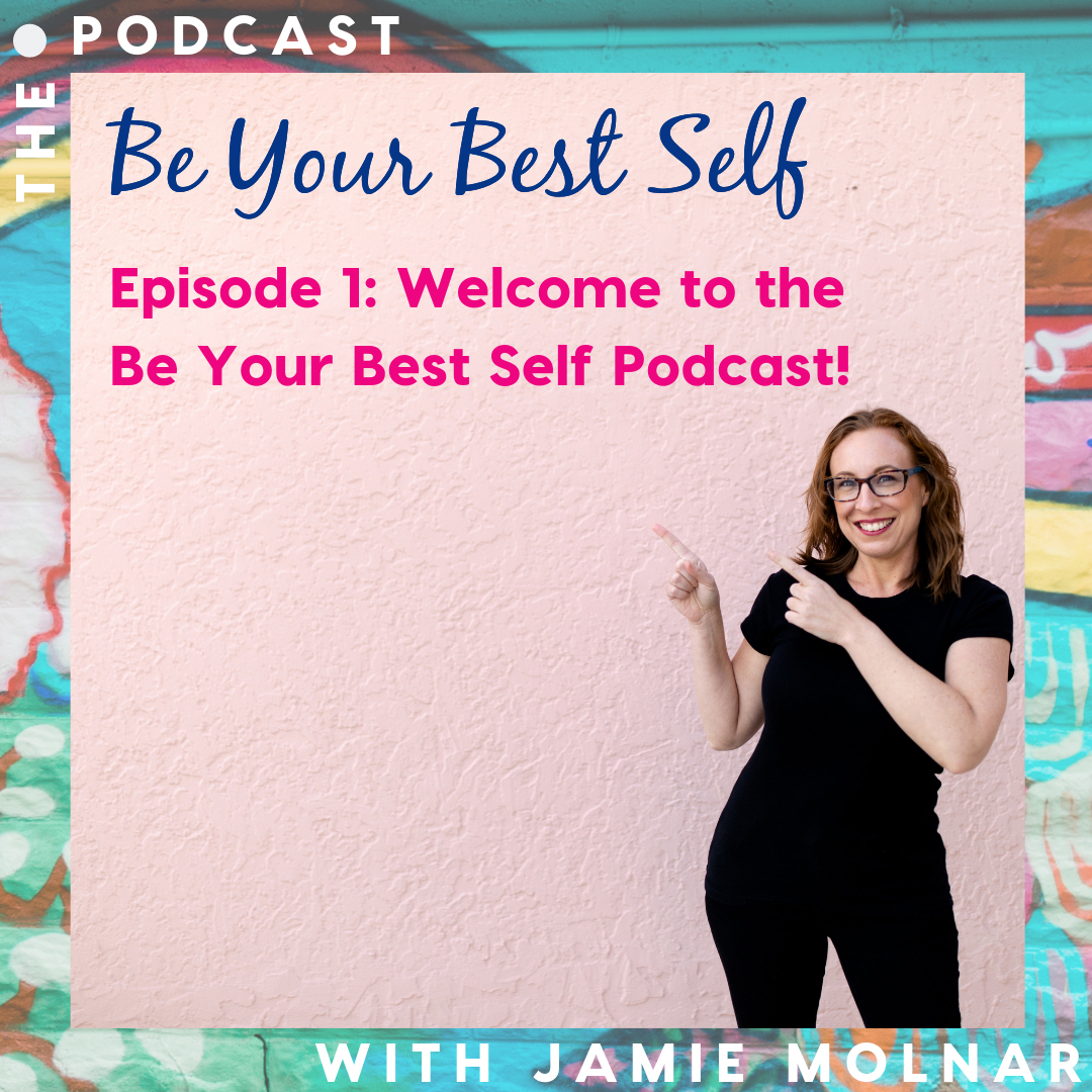 Episode 1 Welcome to the Be Your Best Self Podcast!