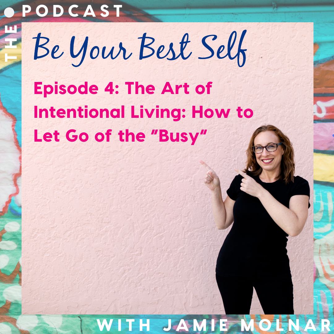 """Episode 4: The Art of Intentional Living: How to Let Go of the """"Busy"""""""