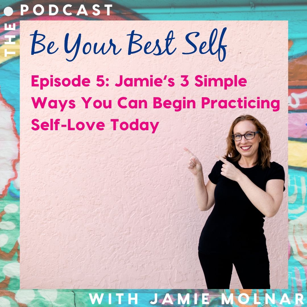 Episode 5: Jamie's 3 Simple Ways You Can Begin Practicing Self-Love Today
