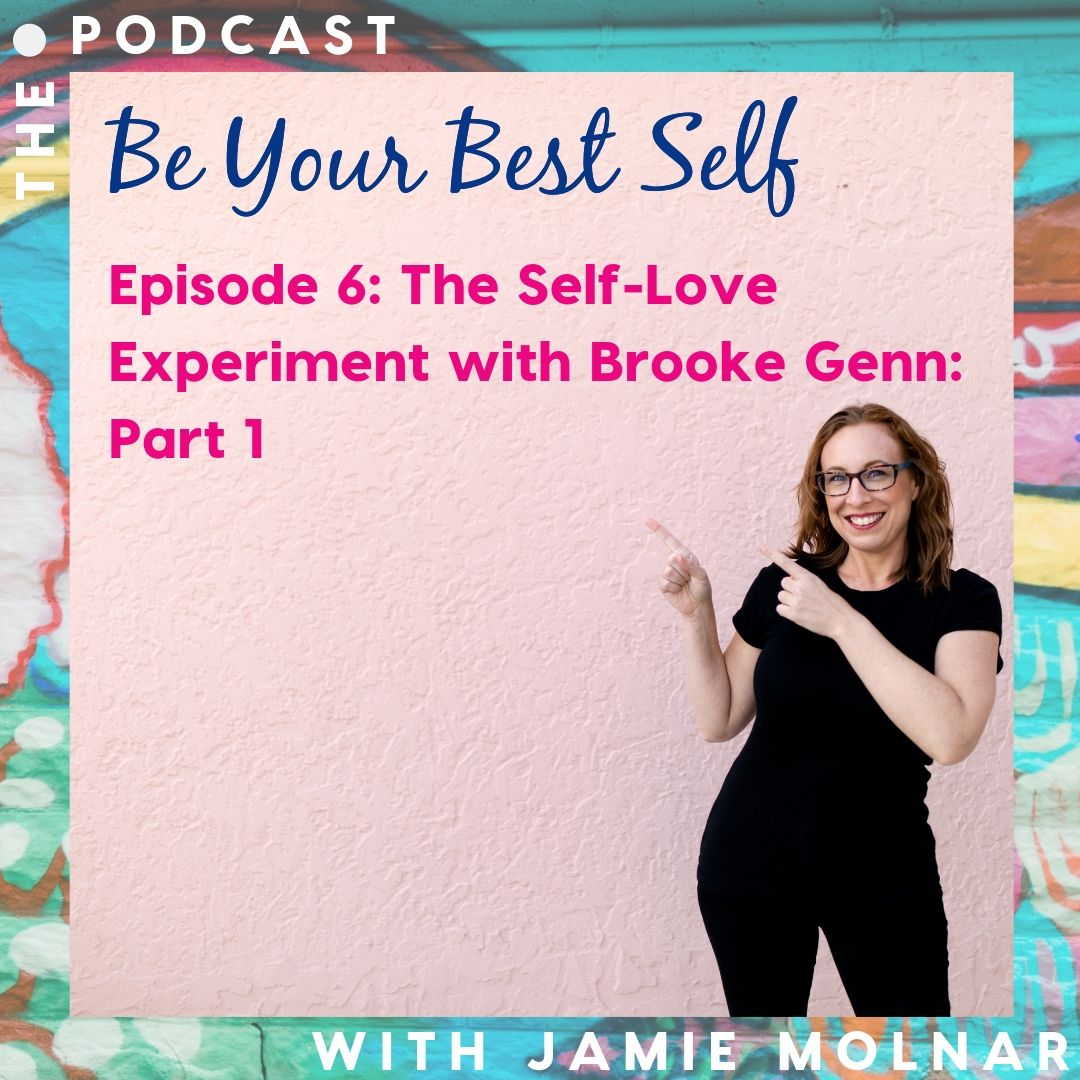 Episode 6: The Self-Love Experiment with Brooke Genn: Part 1