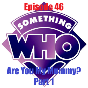 Episode 46: Are You My Mummy? - Part 1