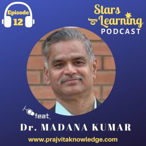 Ep 12: Future of Our Future is Servant Leadership - Part 1  with Dr. Madana Kumar from UST Global
