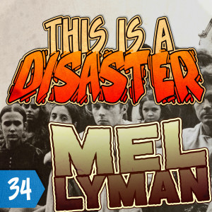 Episode 34: Mel Lyman, The Greatest Man In The World (And Not Troubled By It In The Least)