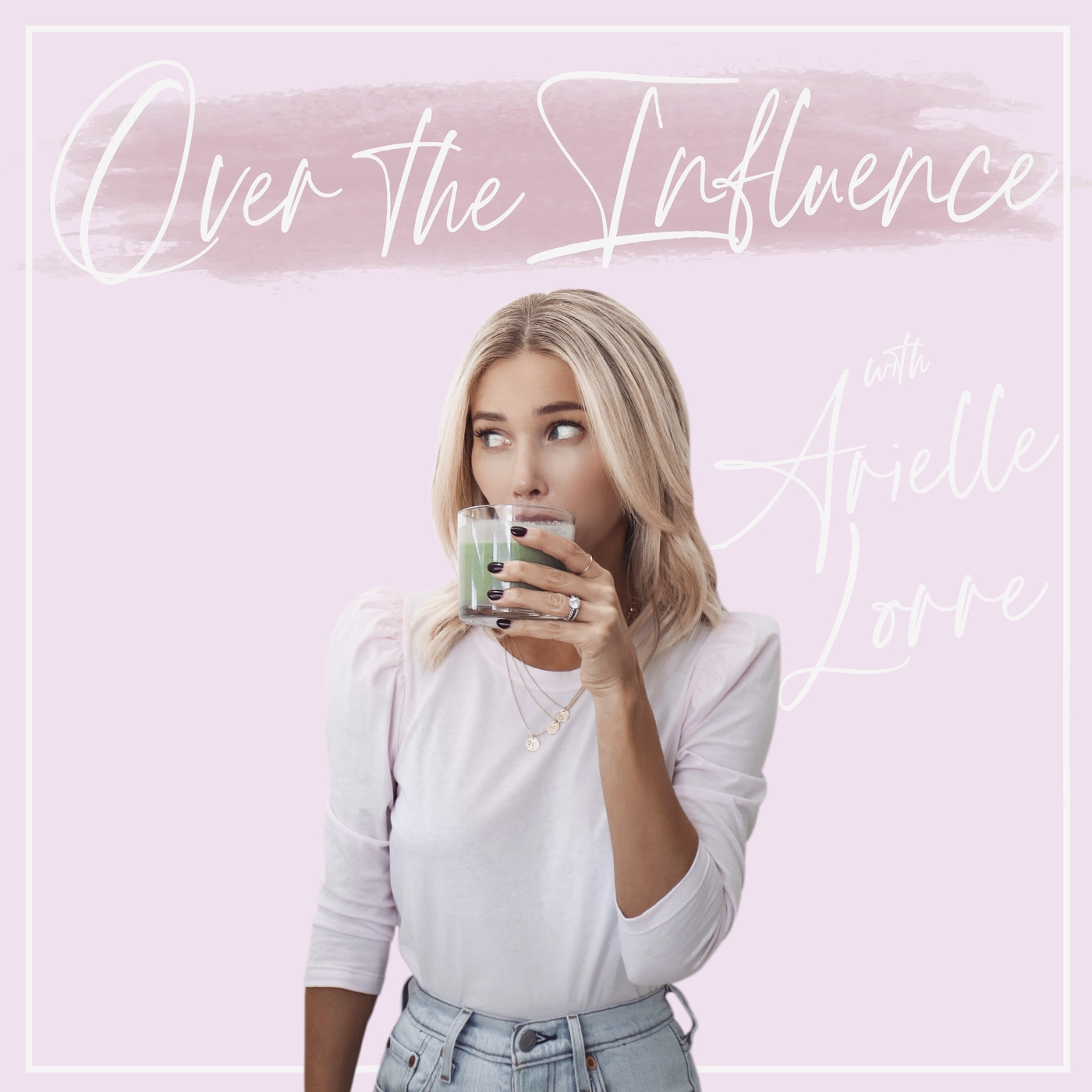 """Kelsey Wells """"On Finding Self-Love, Empowerment and Strength through Exercise"""" on Over the Influence with Arielle Lorre Podcast #102"""
