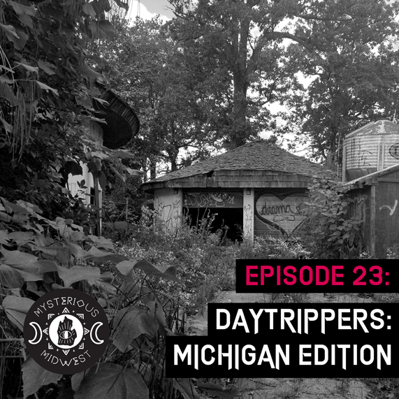 Episode 23: Daytrippers - Michigan Edition