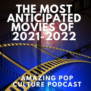 The Most Anticipated Movies of 2021-2022