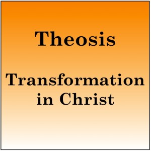 Theosis: Transformation in Christ
