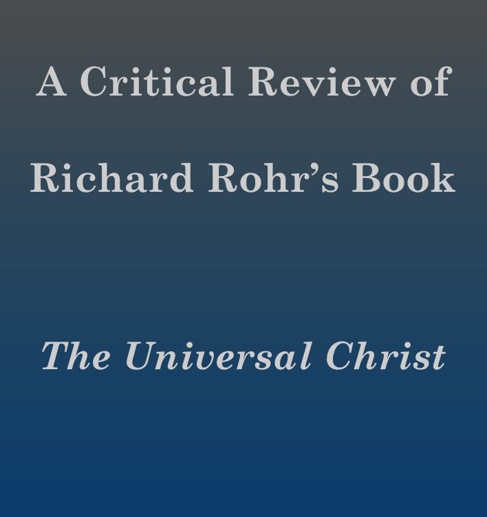 "A Critical Review of Richard Rohr's Book, ""The Universal Christ"""