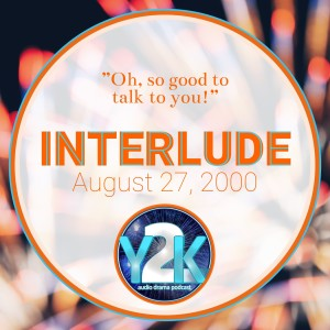 Episode 34: Interlude August 27, 2000