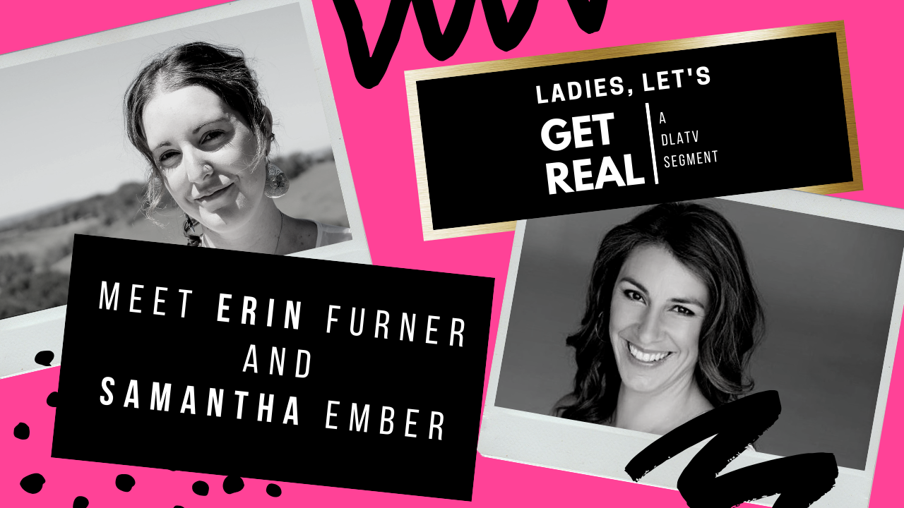 2 - Ladies Let's Get Real: Introducing Erin Furner and Samantha Ember