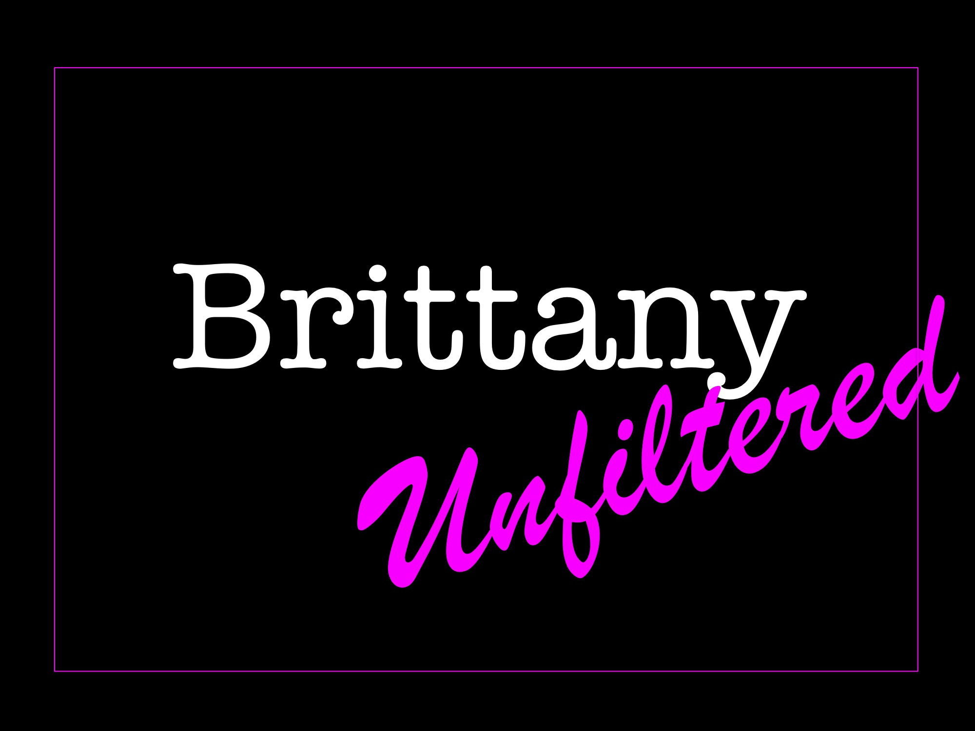 Brittany Unfiltered Ep. 7