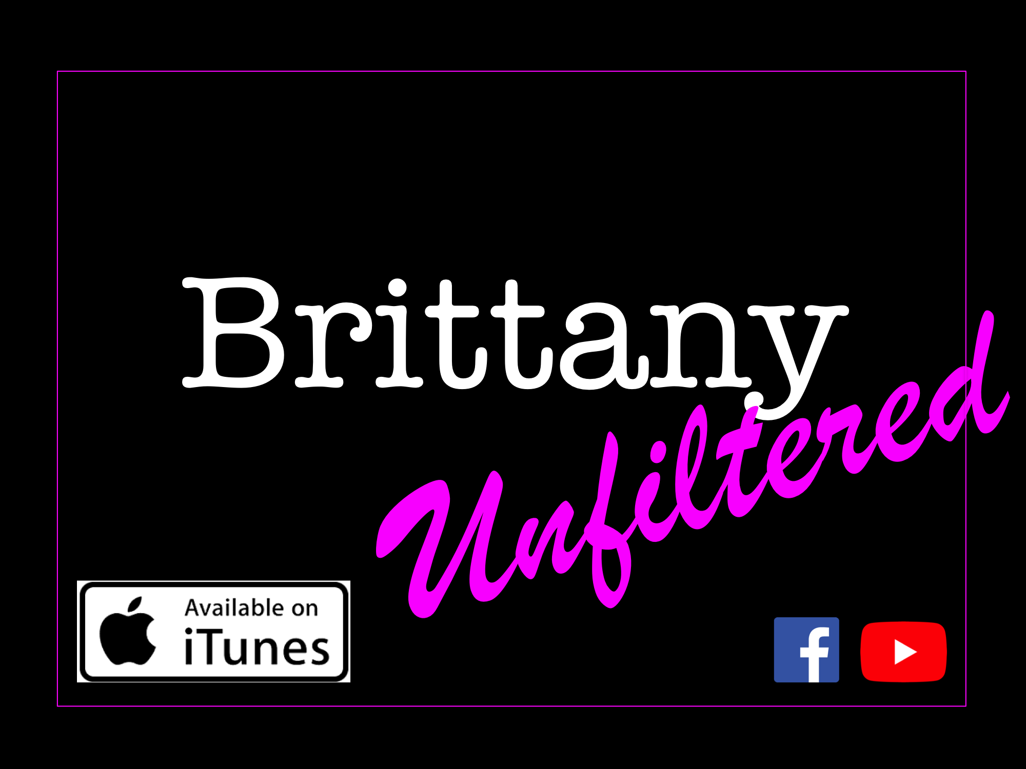 Brittany Unfiltered Ep. 1