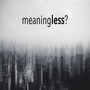 Meaningless - part 1