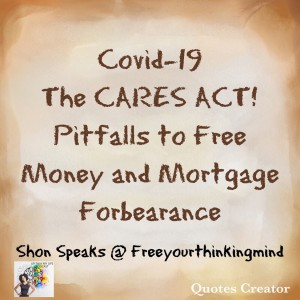 Covid-19 CARES Act:  Pitfalls to Free Money and Mortgage Forbearance