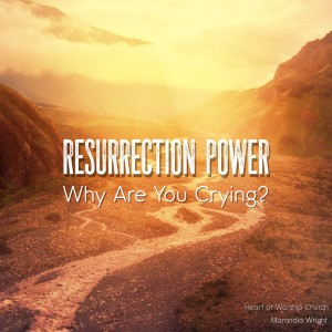 Resurrection Power : Why Are You Crying?