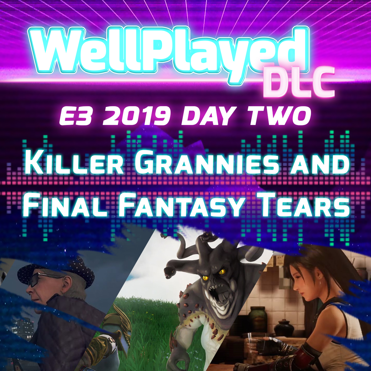 The WellPlayed DLC Podcast E3 2019 Day Two – Killer Grannies, FInal Fantasy Tears and Indie Magic