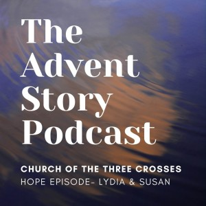 The Advent Story Podcast- Hope Episode
