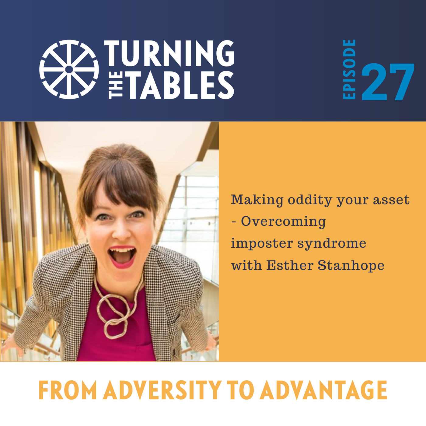 EP 27 : Making oddity your asset - Overcoming imposter syndrome with Esther Stanhope.