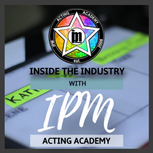 Introducing Inside the Industry with IPM Acting Academy