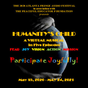 HUMANITY'S CHILD: A VIRTUAL MUSICAL IN FIVE EPISODES, Episode 1 by John McDonnell Tierney