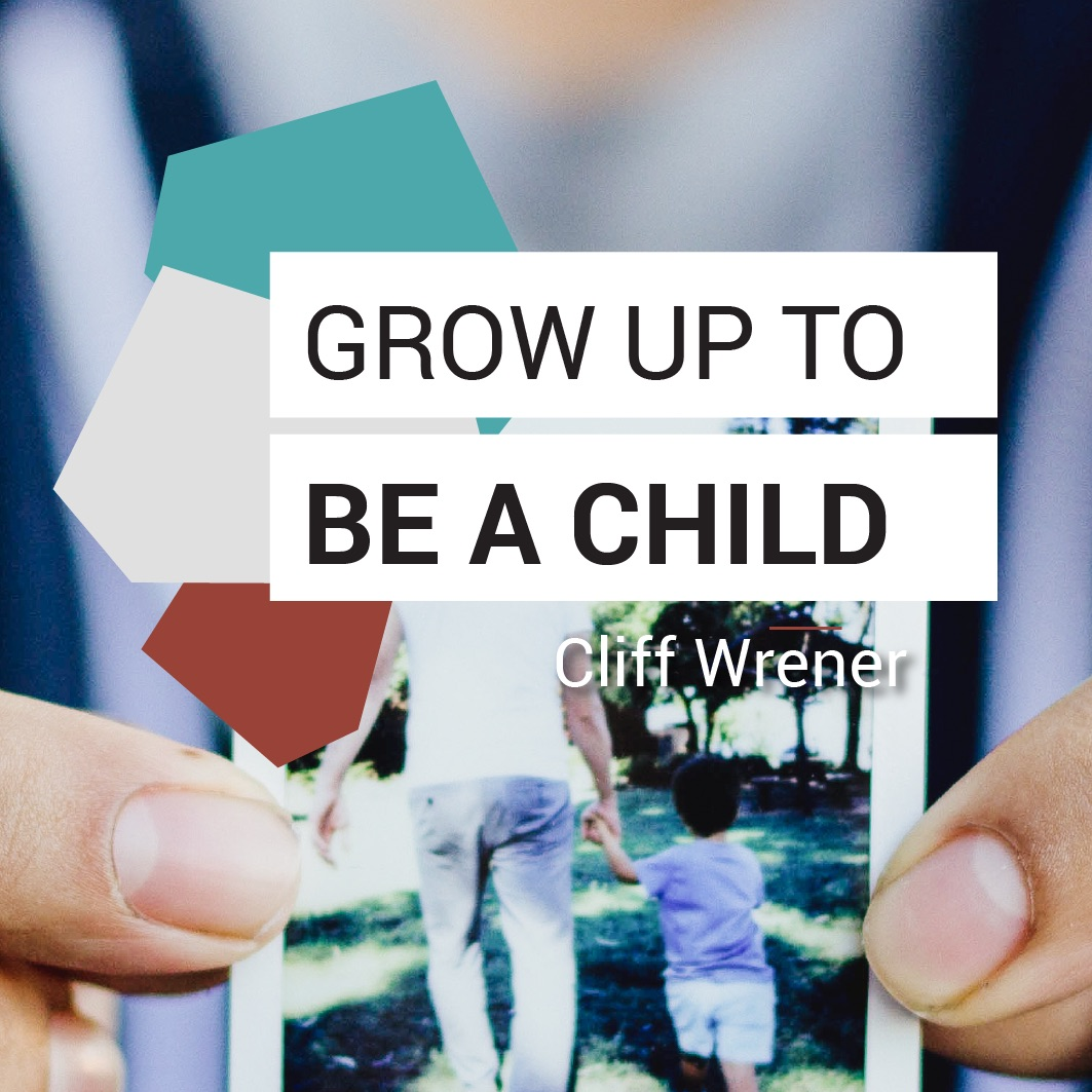 Grow Up to Be a Child - Cliff Wrener // Friday Night Meeting