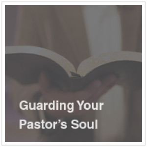 Guarding Your Pastor's Soul | Dan Busby and John Pearson