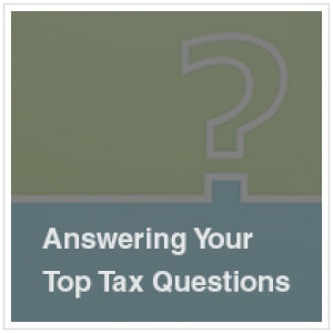 Answering Your Top Tax Questions