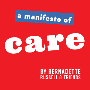 A Manifesto of Care by Bernadette Russell and friends