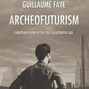 Archeofuturism: European Visions of the Post-Catastrophic Age (Guillaume Faye)