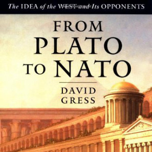 From Plato To NATO: The Idea of the West and Its Opponents (David Gress)