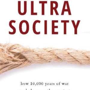 Ultrasociety: How 10,000 Years of War Made Humans the Greatest Cooperators on Earth (Peter Turchin)