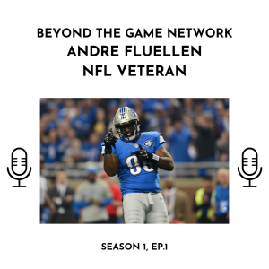 Season 1, Episode 1: Beyond The Game with Andre Fluellen