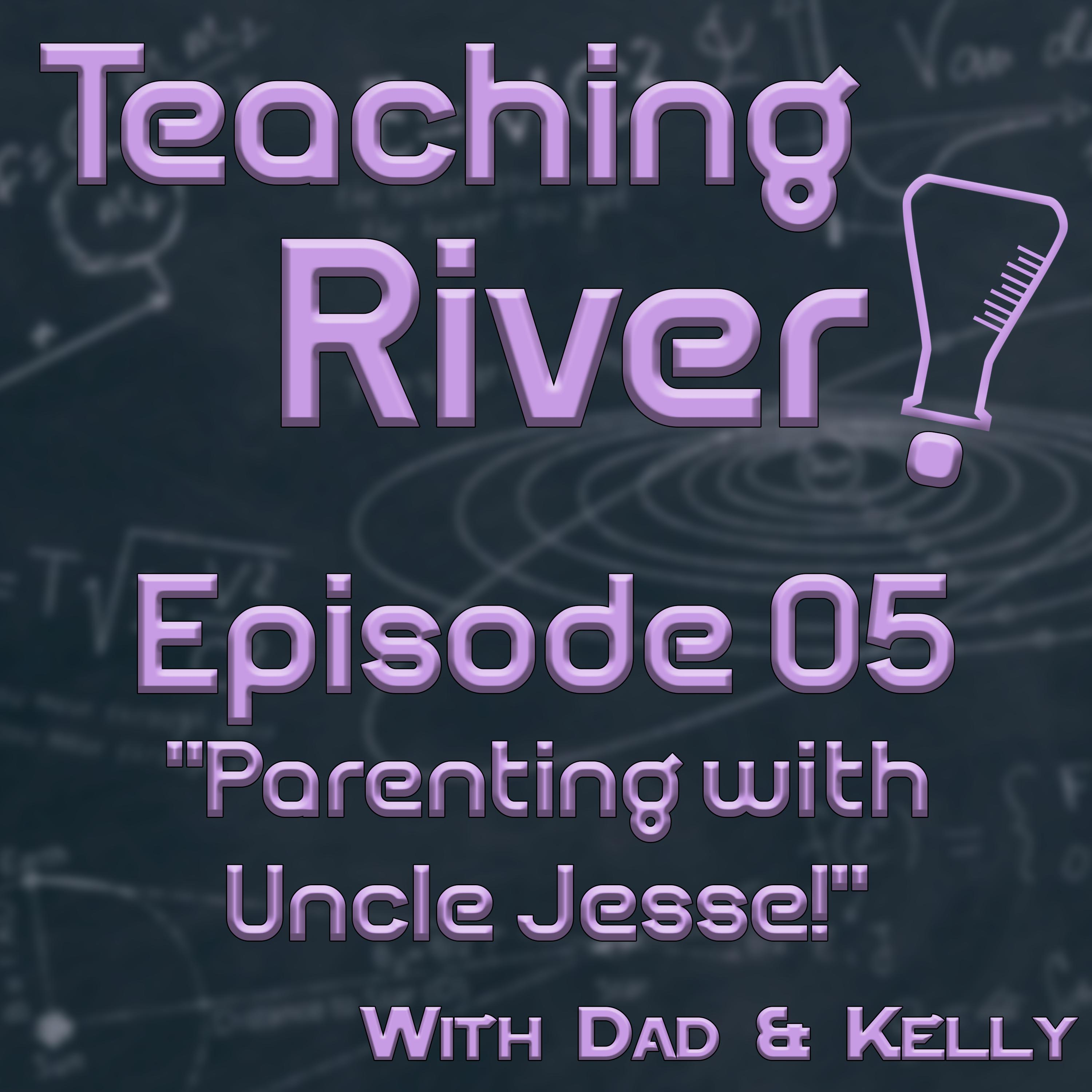 Teaching River! - E05 - Parenting with Uncle Jesse!
