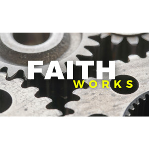 Going Deeper In The Word // Faith Works // (Part 2)