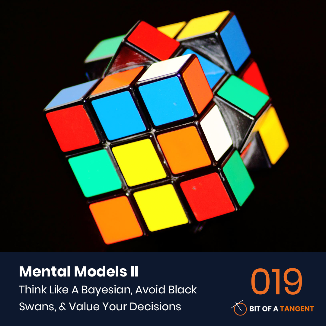 019 | Mental Models 2: How To Think Like A Bayesian, Avoid Black Swans, & Know The Value of Your Decisions