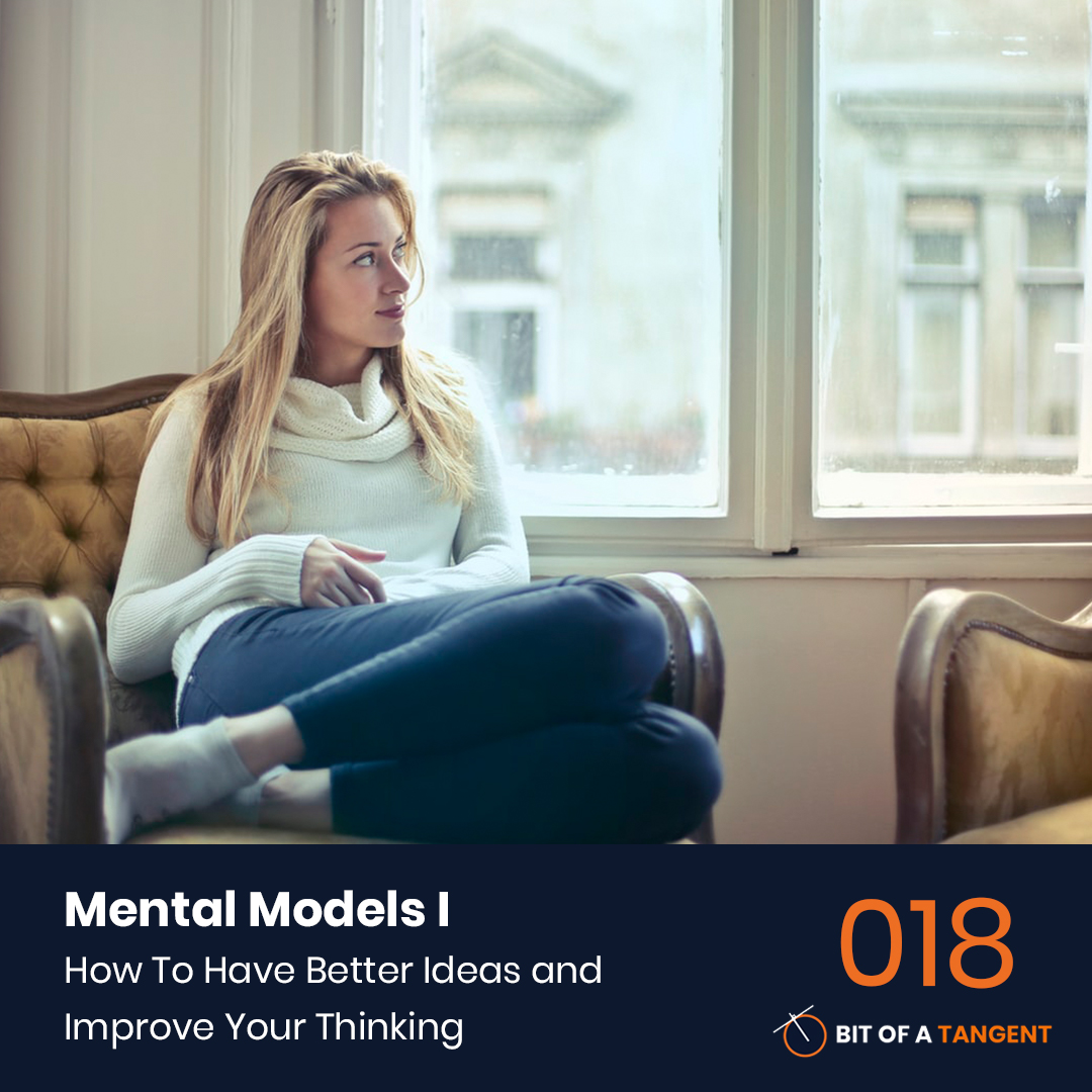 018 | Mental Models 1: How To Have Better Ideas and Improve Your Thinking