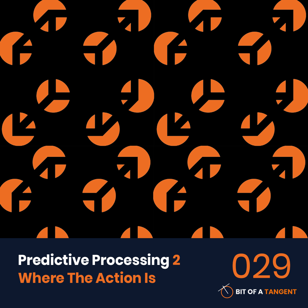 029 | Predictive Processing 2: Where The Action Is