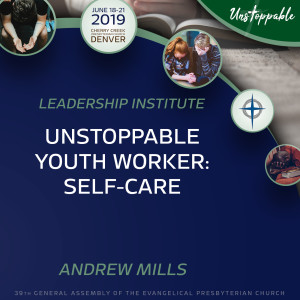 Unstoppable Youth Ministry—Unstoppable Youth Worker: Self Care