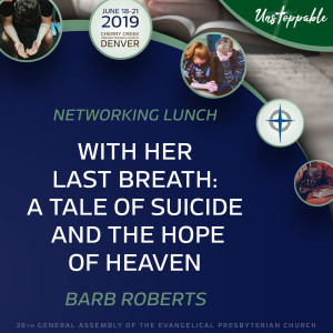 Networking Lunch—With Her Last Breath: A Tale of Suicide and the Hope of Heaven