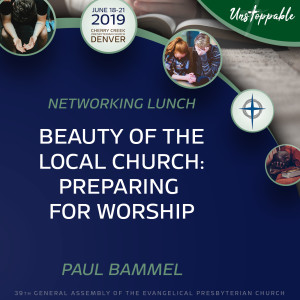 Networking Lunch—Beauty of the Local Church: Preparing for Worship