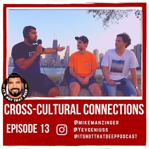 Yevgen & Mike | Cross-Cultural connections | It's Not That Deep Podcast #013