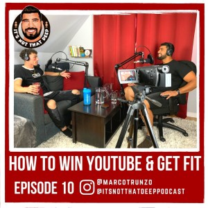 Marco Trunzo | How to Win YouTube and Get Fit | It's Not That Deep Podcast