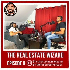 Manzoor Syed   The Real Estate Wizard   It's Not That Deep Podcast Episode 9